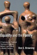 Equality and the Family: A Fundamental, Practical Theology of Children, Mothers, and Fathers in Modern Societies