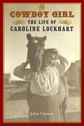 The Cowboy Girl: The Life of Caroline Lockhart