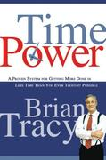 Time Power. A Proven System for Getting More Done in Less Time Than You Ever Thought Possible