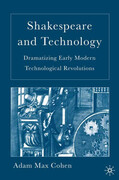 Shakespeare and Technology: Dramatizing Early Modern Technological Revolutions