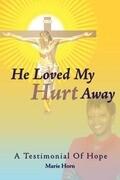 He Loved My Hurt Away: A Testimonial of Hope