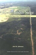 Rivers Under Siege: The Troubled Saga of West Tennessee Wetlands