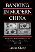 Banking in Modern China: Entrepreneurs, Professional Managers, and the Development of Chinese Banks, 1897 1937