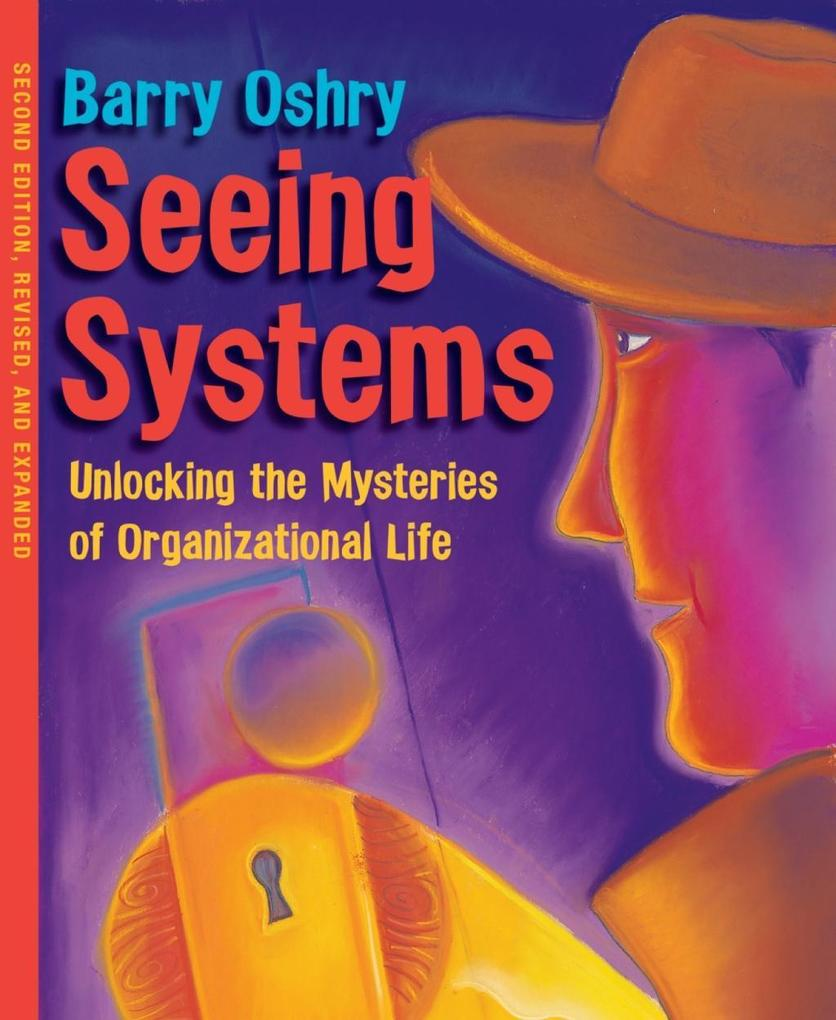 Seeing Systems. Unlocking the Mysteries of Organizational Life als Buch