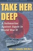 Take Her Deep: A Submarine Against Japan in World War II