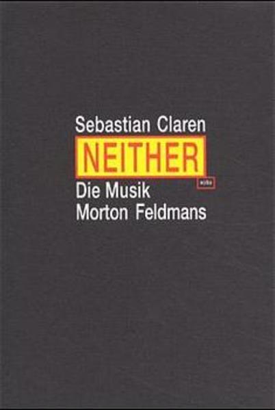 Neither. Die Musik Morton Feldmans als Buch von...