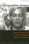The Cosmopolitan Screen (Between the Local and the Global: Revisiting Sites of Postwar German Cinema): German Cinema and the Global Imaginary, 1945 to
