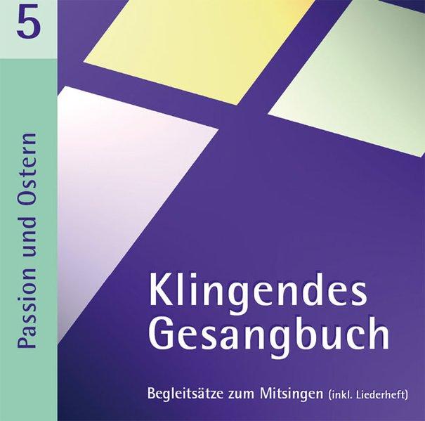 Klingendes Gesangbuch 5. Passion und Ostern als...