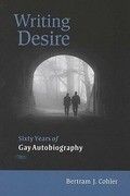 Writing Desire: Sixty Years of Gay Autobiography
