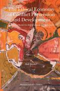 The Ethical Economy of Conflict Prevention and Development: Towards a Model for International Organizations