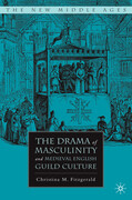The Drama of Masculinity and Medieval English Guild Culture