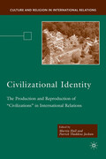 Civilizational Identity: The Production and Reproduction of 'Civilizations' in International Relations