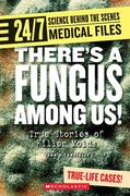 Theres a Fungus Among Us!: True Stories of Killer Molds