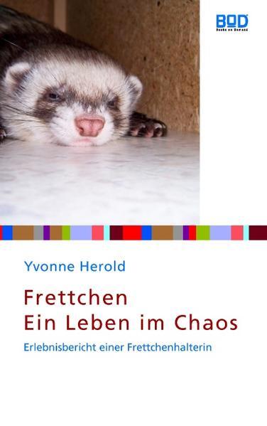 Frettchen - Ein Leben im Chaos als Buch von Yvo...