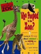 Who Pooped in the Zoo? San Diego Zoo: Exploring the Weirdest, Wackiest, Grossest & Most Surprising Facts about Zoo Poo