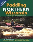 Paddling Northern Wisconsin: 82 Great Trips by Canoe and Kayak (Rev)