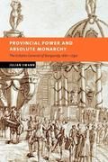 Provincial Power and Absolute Monarchy: The Estates General of Burgundy, 1661 1790