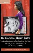 The Practice of Human Rights: Tracking Law Between the Global and the Local