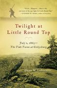 Twilight at Little Round Top: July 2, 1863: The Tide Turns at Gettysburg