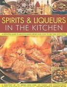 Spirits & Liqueurs for Cooking: A Definitive Guide to Alcohol-Based Drinks and How to Use Them with Food