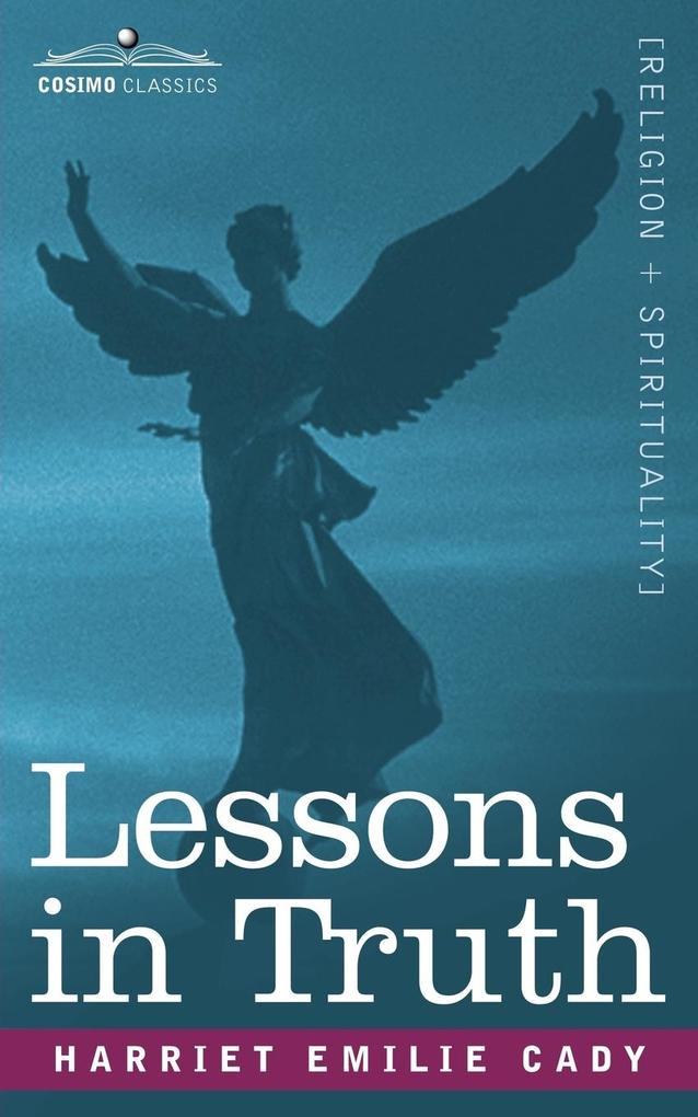 Lessons in Truth als Buch von Harriet Emilie Cady