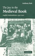 The Jew in the Medieval Book: English Antisemitisms 1350 1500