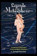 Legends of the Metasphere: A Collection of Speculative Fiction and Mythic Adventures