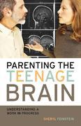 Parenting the Teenage Brain: Understanding a Work in Progress
