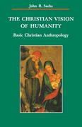 The Christian Vision of Humanity: Basic Christian Anthropology