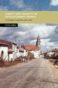 Liberty and Locality in Revolutionary France: Six Villages Compared, 1760 1820