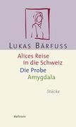 Alices Reise in die Schweiz / Die Probe / Amygdala