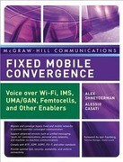 Fixed Mobile Convergence: Voice Over Wi-Fi, Ims, Uma and Other Fmc Enablers