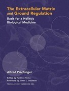 Extracellular Matrix and Ground Regulation: Basis for a Holistic Biological Medicine