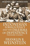 Indonesian Foreign Policy and the Dilemma of Dependence