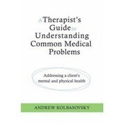 A Therapist's Guide to Understanding Common Medical Conditions: Addressing a Client's Mental and Physical Health