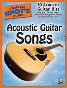 The Complete Idiot's Guide to Acoustic Guitar Songs: 30 Acoustic Guitar Hits
