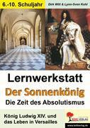 Lernwerkstatt - Der Sonnenkönig' (Ludwig XIV.) Die Zeit des Absolutismus