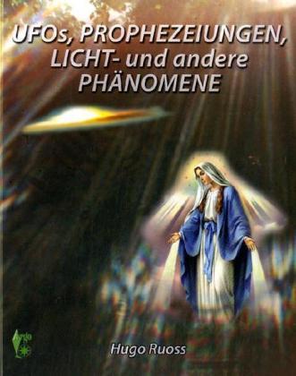 Ufos, Prophezeiungen, Licht- und andere Phänome...