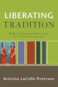 Liberating Tradition: Women's Identity and Vocation in Christian Perspective