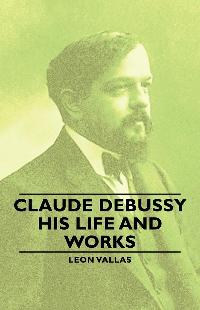 Claude Debussy - His Life and Works als Taschen...