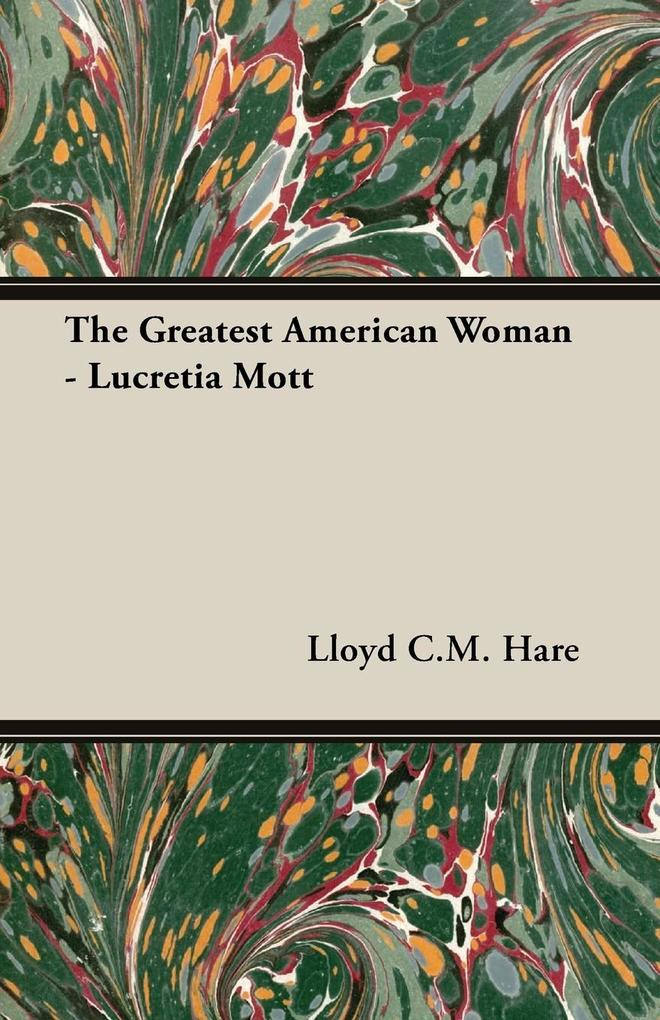 The Greatest American Woman - Lucretia Mott als...