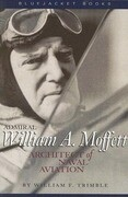 Admiral William A. Moffett: Architect of Naval Aviation