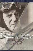 Admiral William A. Moffett: Architect of Naval Aviation
