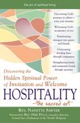 Hospitalityathe Sacred Art: Discovering the Hidden Spiritual Power of Invitation and Welcome