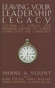 Leaving Your Leadership Legacy: Creating a Timeless and Enduring Culture of Clarity, Connectivity and Consistency