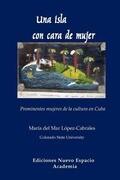 Una Isla Con Cara de Mujer. Prominentes Mujeres de La Cultura En Cuba