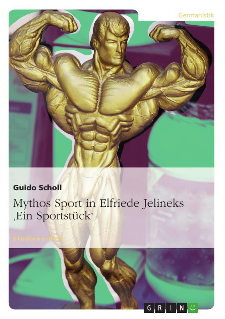 Mythos Sport in Elfriede Jelineks ´Ein Sportstü...