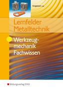 Lernfelder Metalltechnik. Werkzeugmechanik. Fachwissen