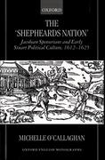 The Shepheard's Nation: Jacobean Spenserians and Early Stuart Political Culture 1612-1625