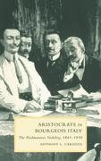 Aristocrats in Bourgeois Italy: The Piedmontese Nobility, 1861 1930